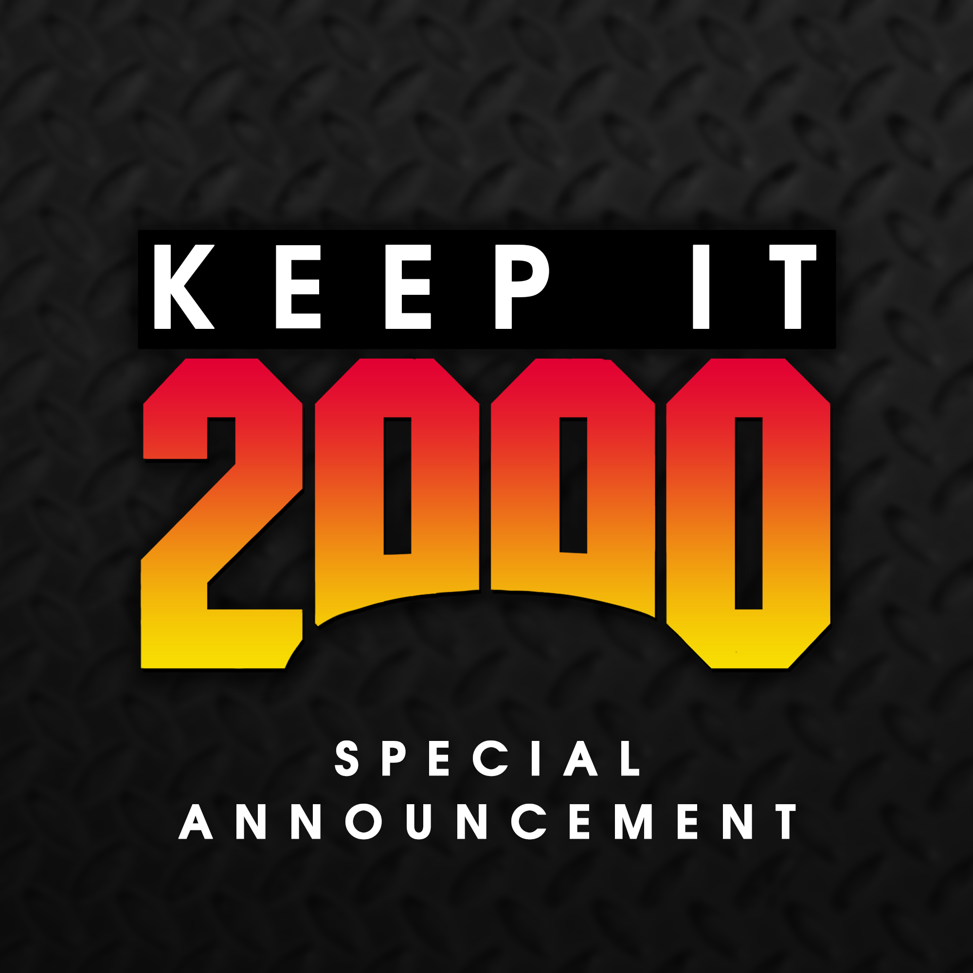 KEEP IT 2000 SPECIAL ANNOUNCEMENT