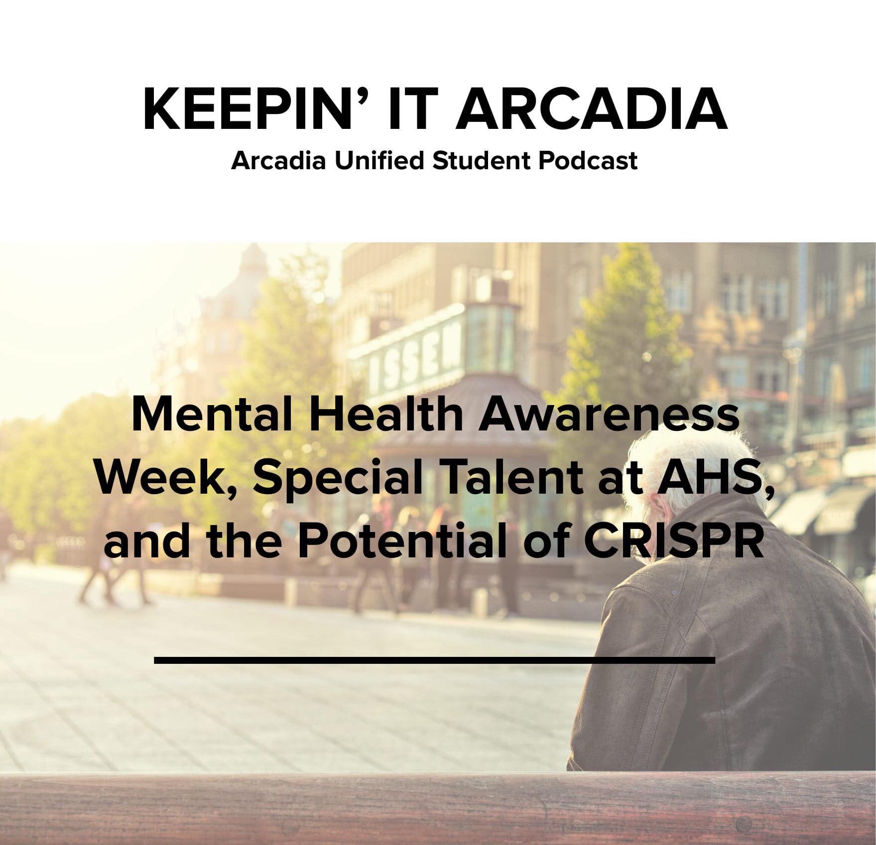 S2 #21 Mental Health Awareness Week, Special Talent at AHS, and the Potential of CRISPR!