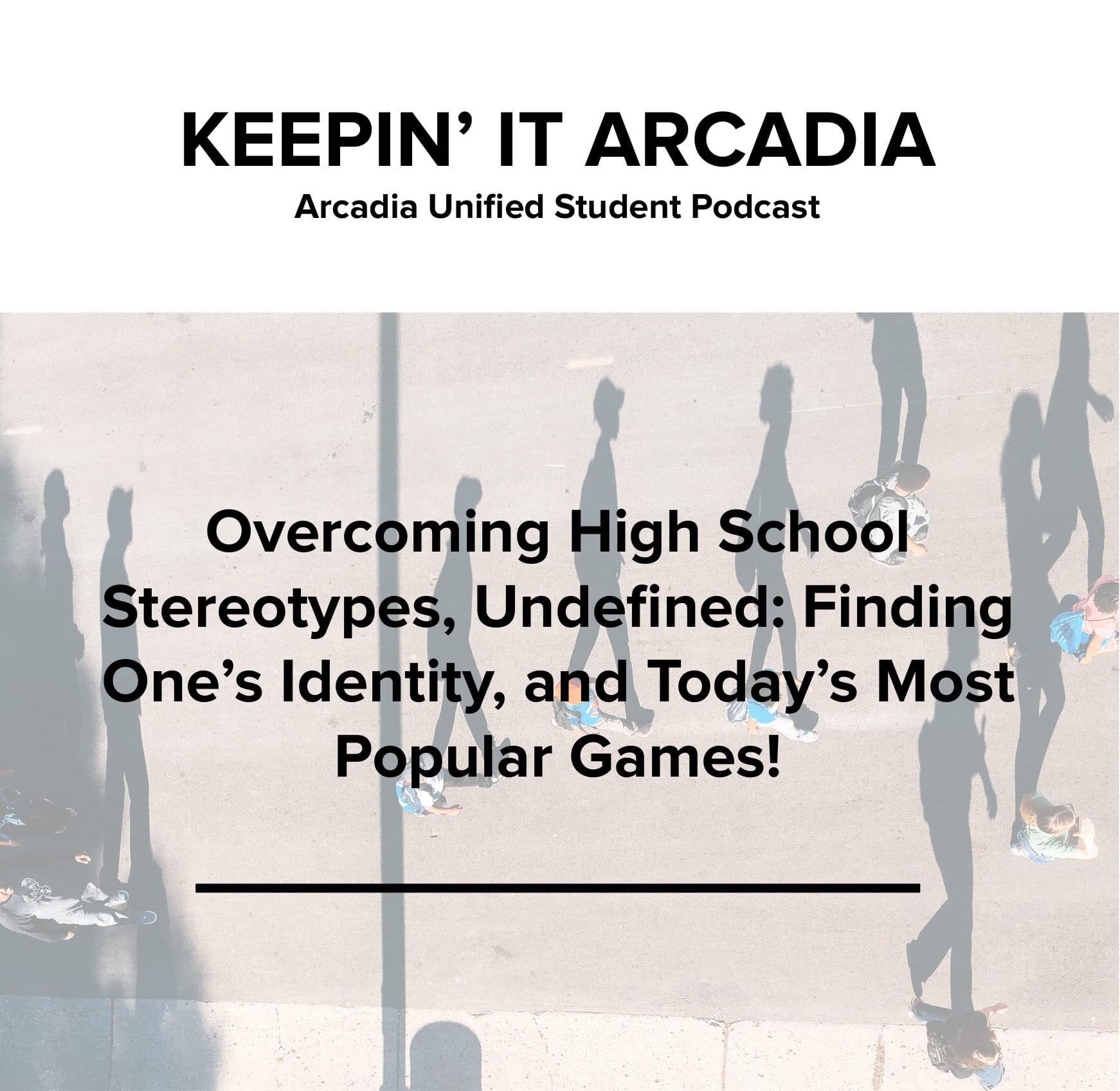 S2 #20 Overcoming High School Stereotypes, Undefined: Finding One's Identity, and Today's Most Popular Games!