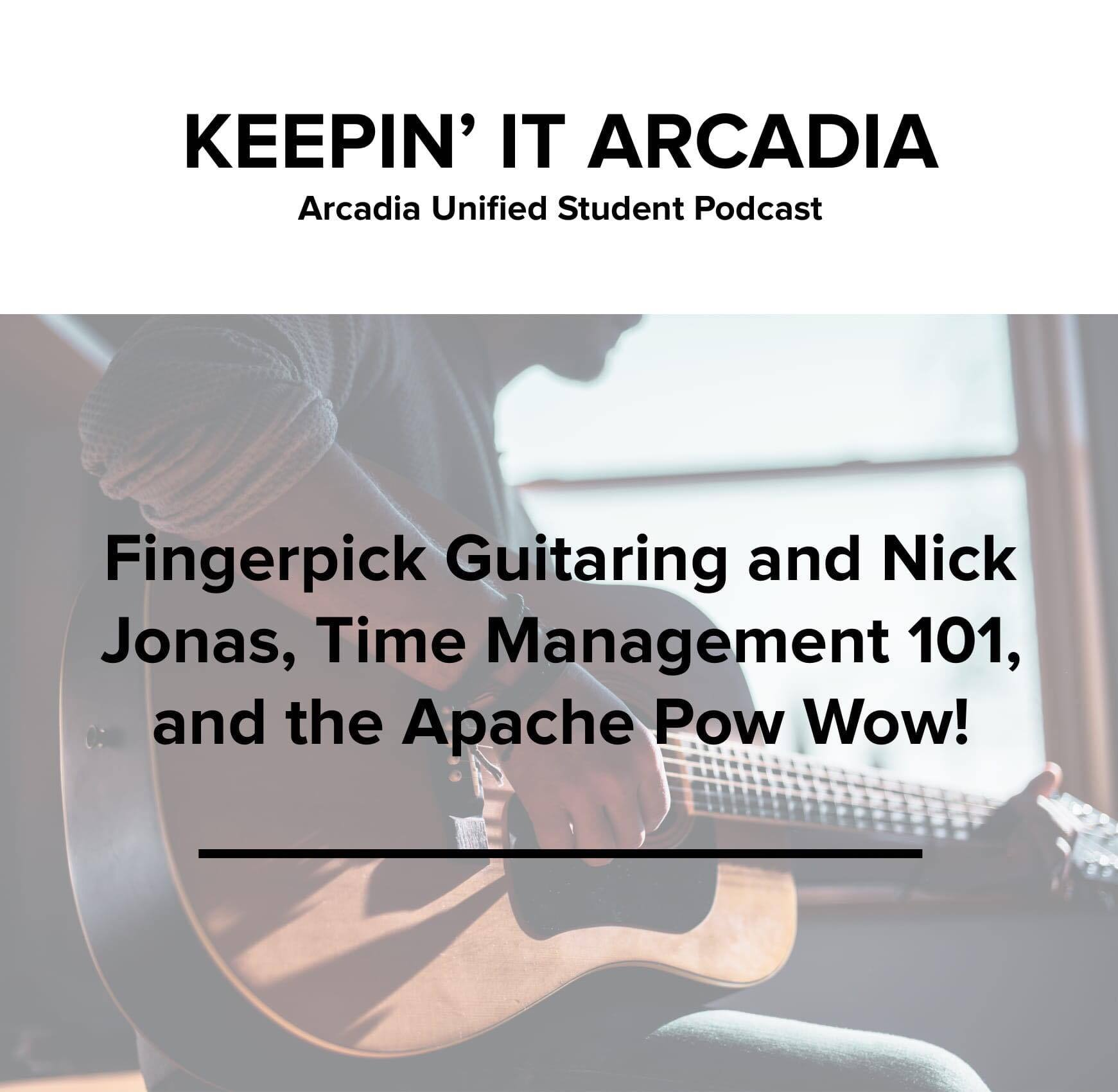 S2 #22 Fingerpick Guitaring and Nick Jonas, Time Management 101, and the Apache Pow Wow!