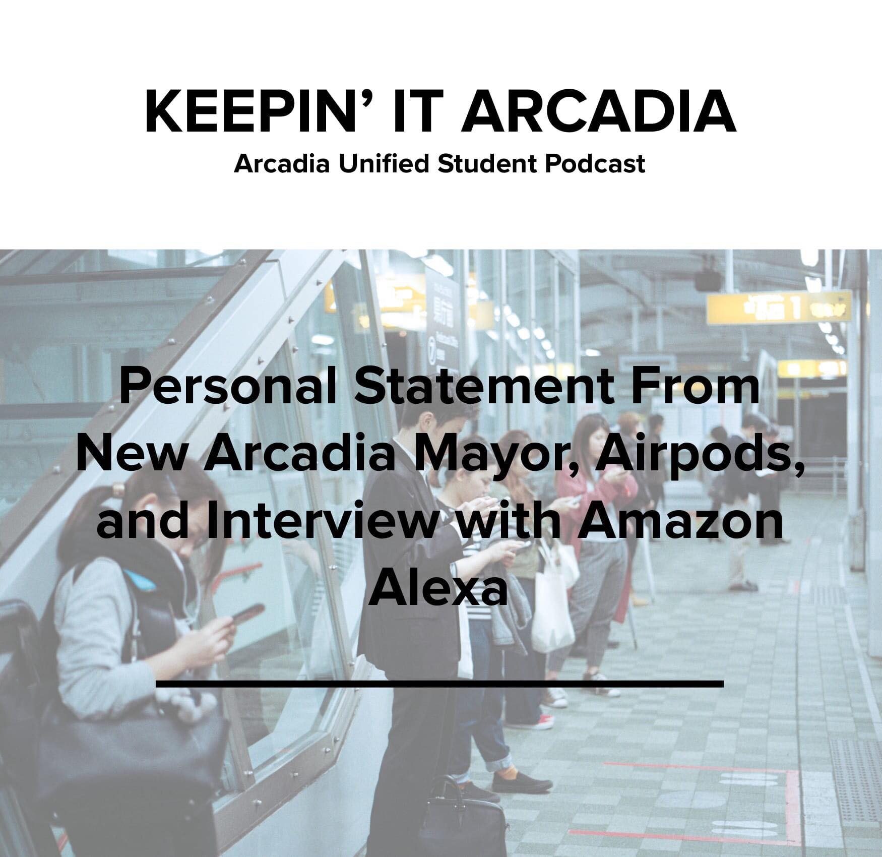 S2 #26 Personal Statement from New Arcadia Mayor, Airpods, and Interview with Amazon Alexa!