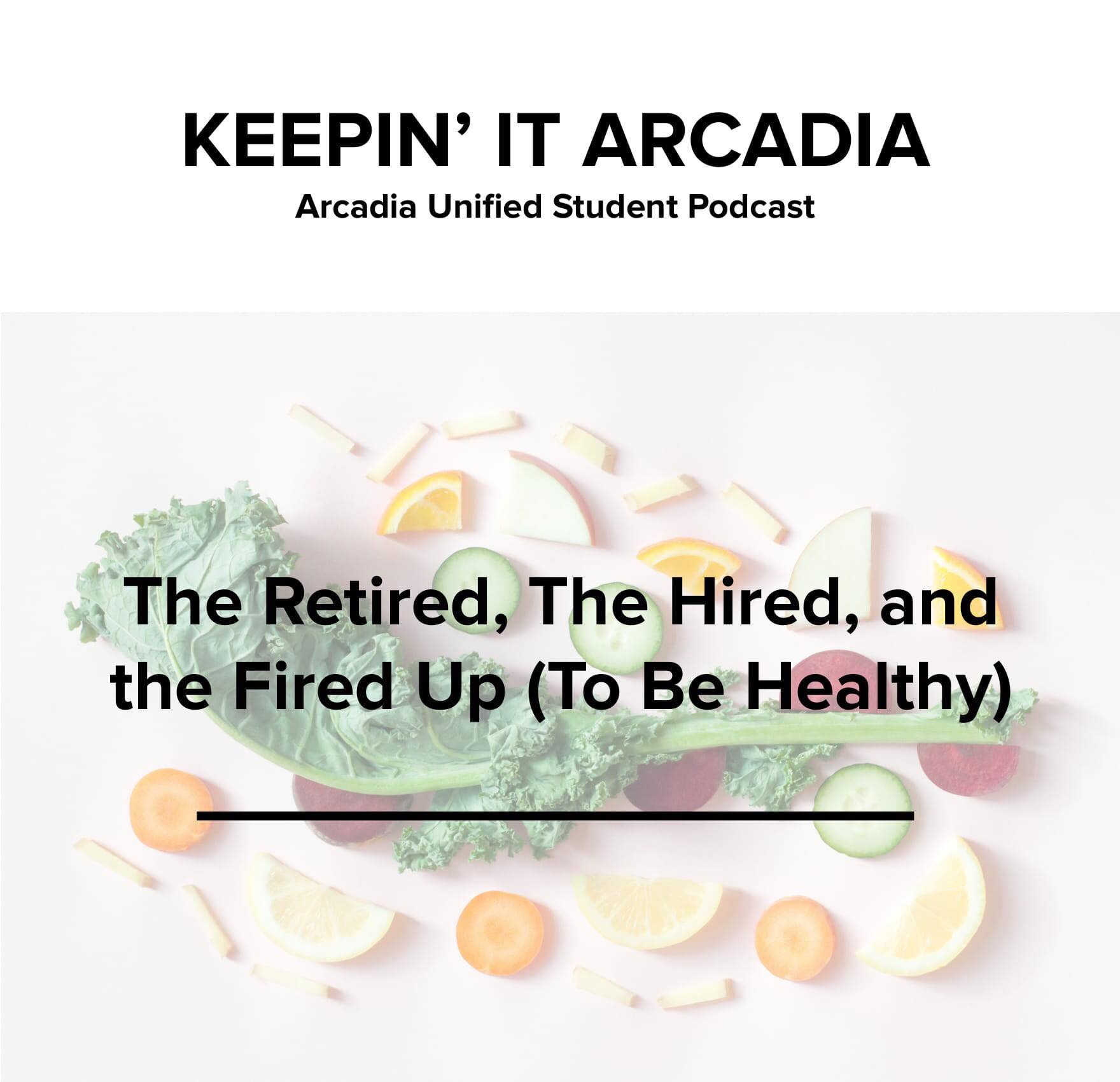 S2 #28 The Retired, The Hired, and The Fired Up (To Be Healthy)