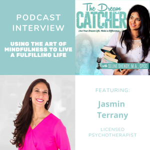 [Interview] Using The Art of Mindfulness to Live a Fulfilling Life feat. Jasmin Terrany