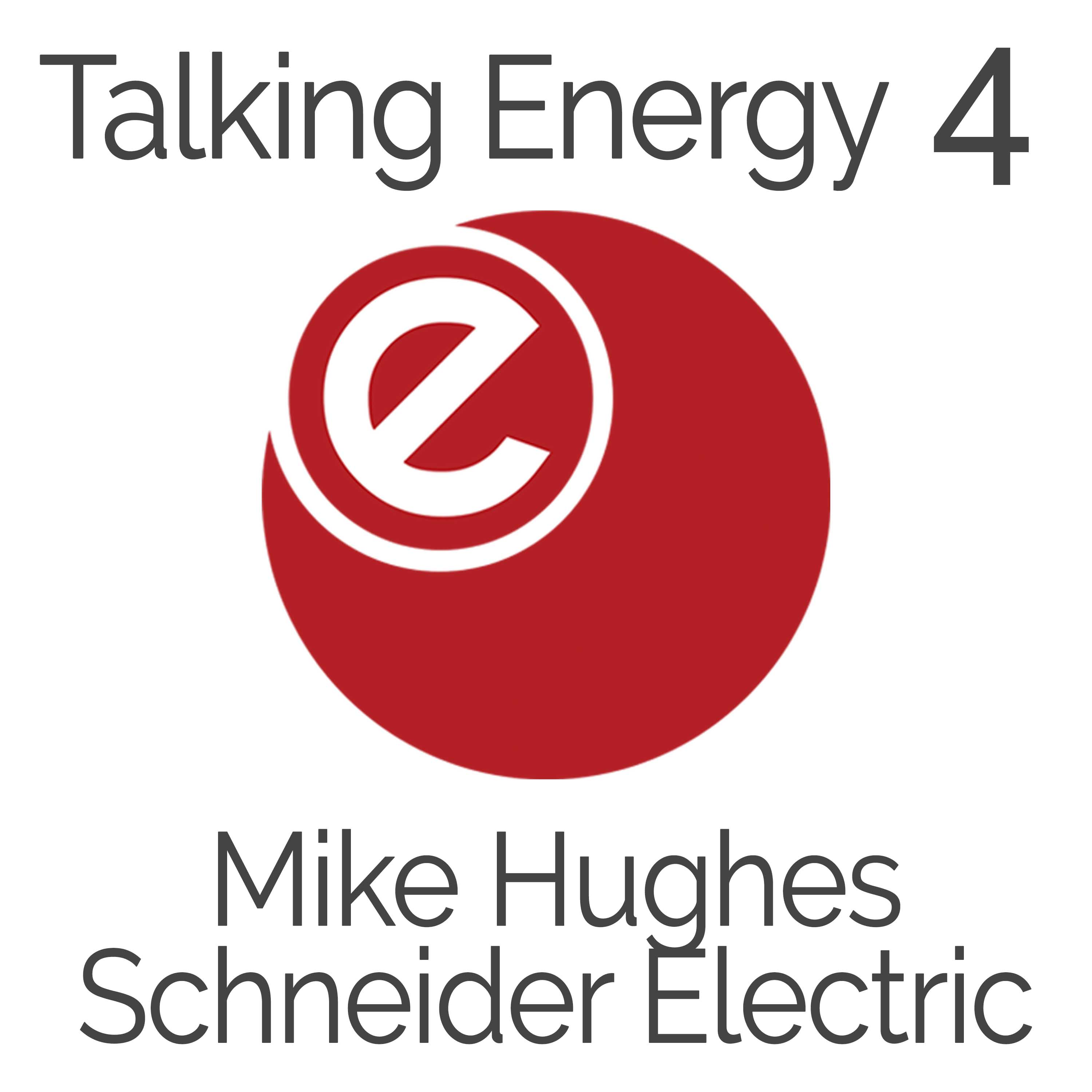 Talking Energy 4: Mike Hughes - Schneider Electric