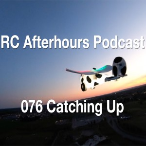 RC Afterhours Podcast 76 - Catching Up