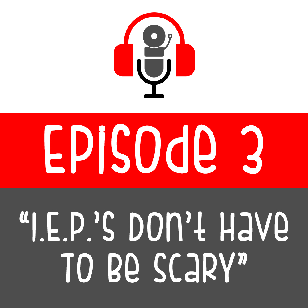 Episode 003 - I.E.P.'s Don't Have To Be Scary