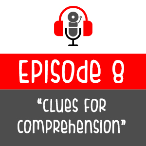 Episode 008 - Clues For Comprehension
