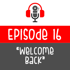 Episode 016 - Welcome Back