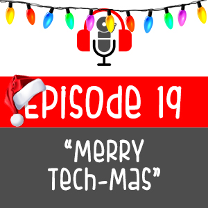 Episode 019 - Merry Tech-Mas