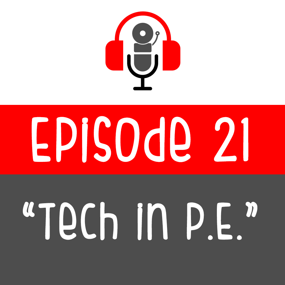 Episode 021 - Tech in P.E.