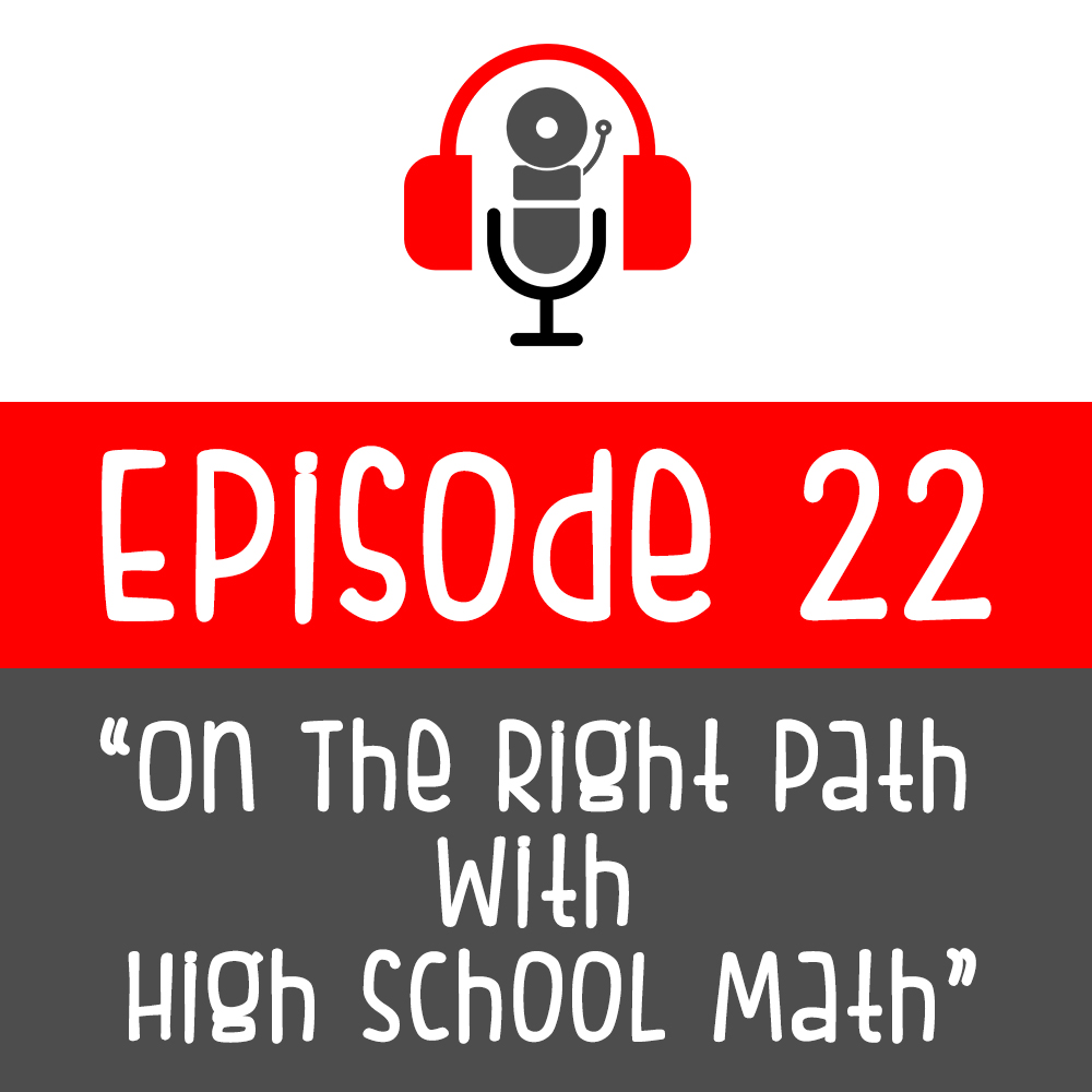 Episode 022 - On The Right Path With High School Math