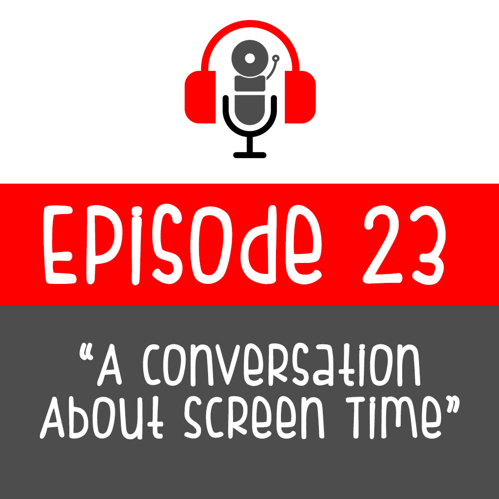 Episode 23: A Conversation About Screen Time