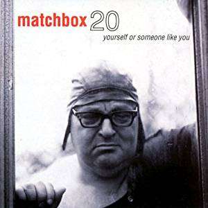 26. Matchbox 20 - Yourself Or Someone Like You