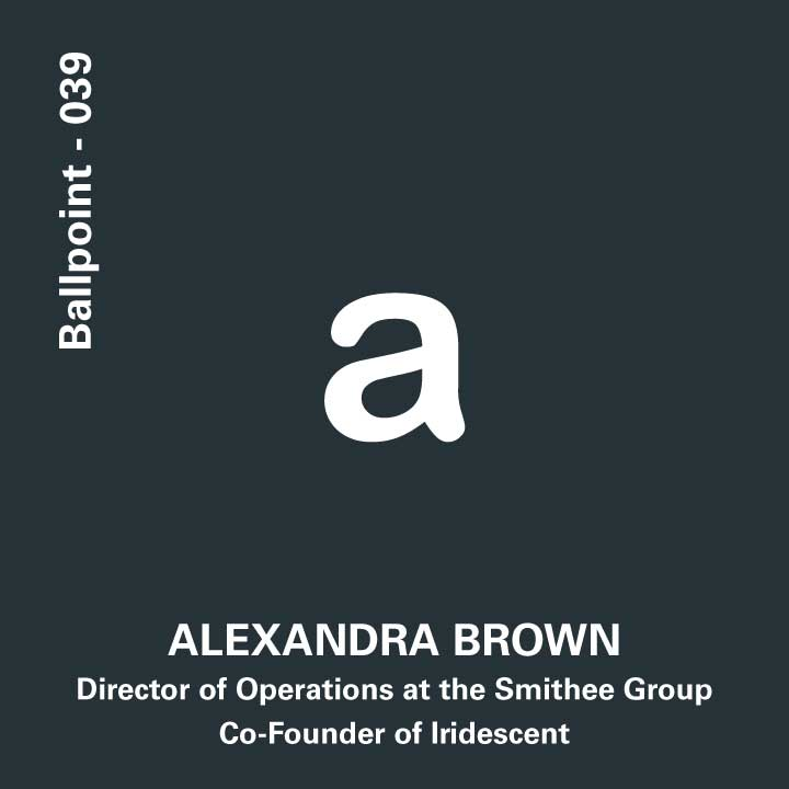 039 - Alexandra Brown, Co-Founder of Iridescent