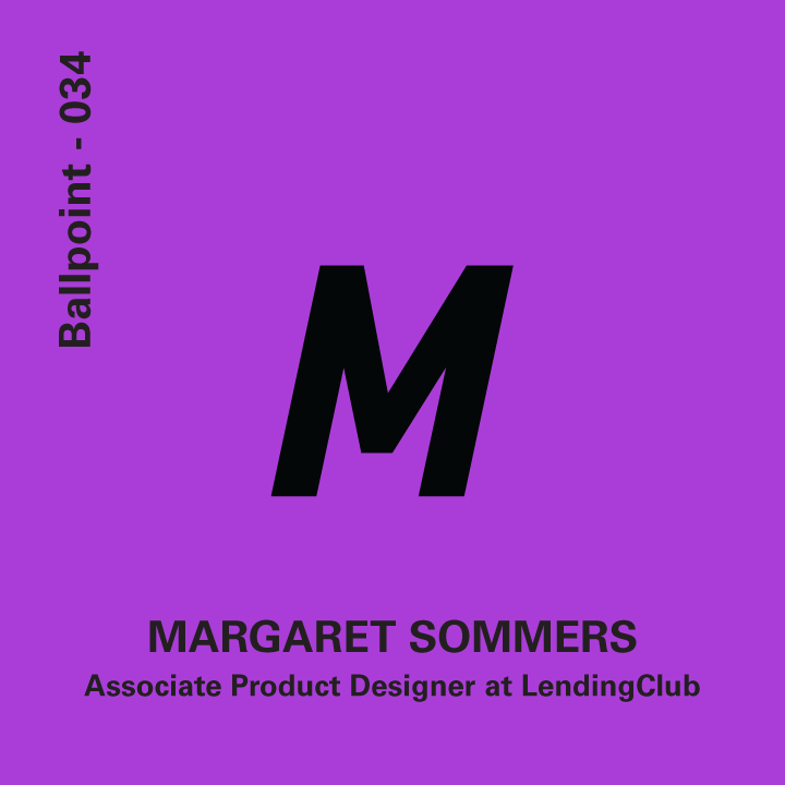 034 - Margaret Sommers, Associate Product Designer at LendingClub