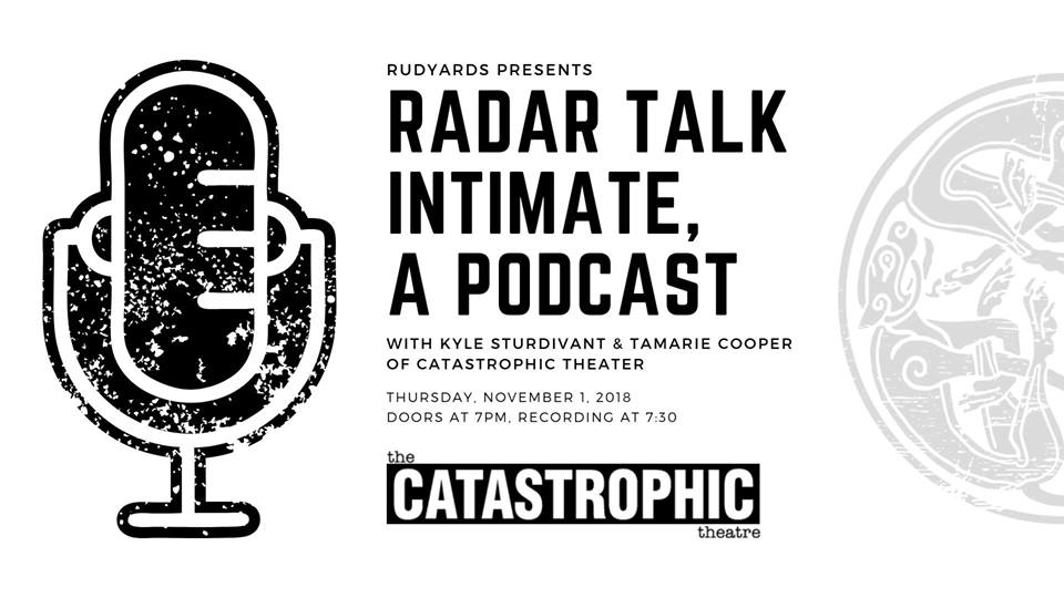 RADAR TALK INTIMATE #23 at RUDYARD'S BRITISH PUB — THE CATASTROPHIC THEATER