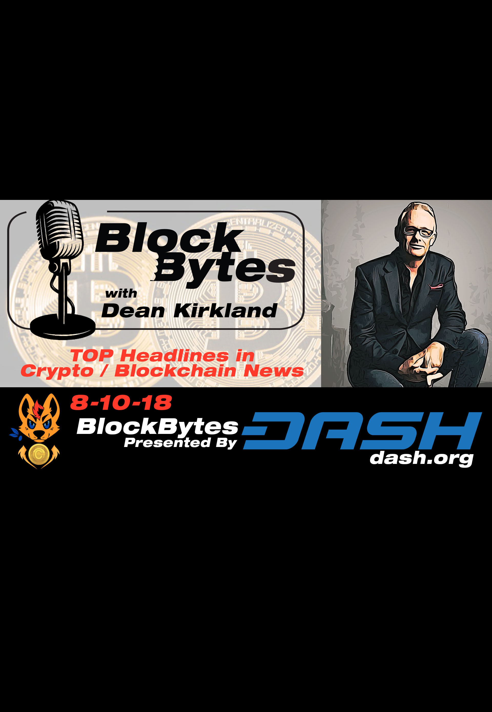 EP.23 -  8-10-18 From Crypto the WonderDog This is Dean Kirkland with BlockBytes!  TOP Headlines in Crypto and Blockchain News