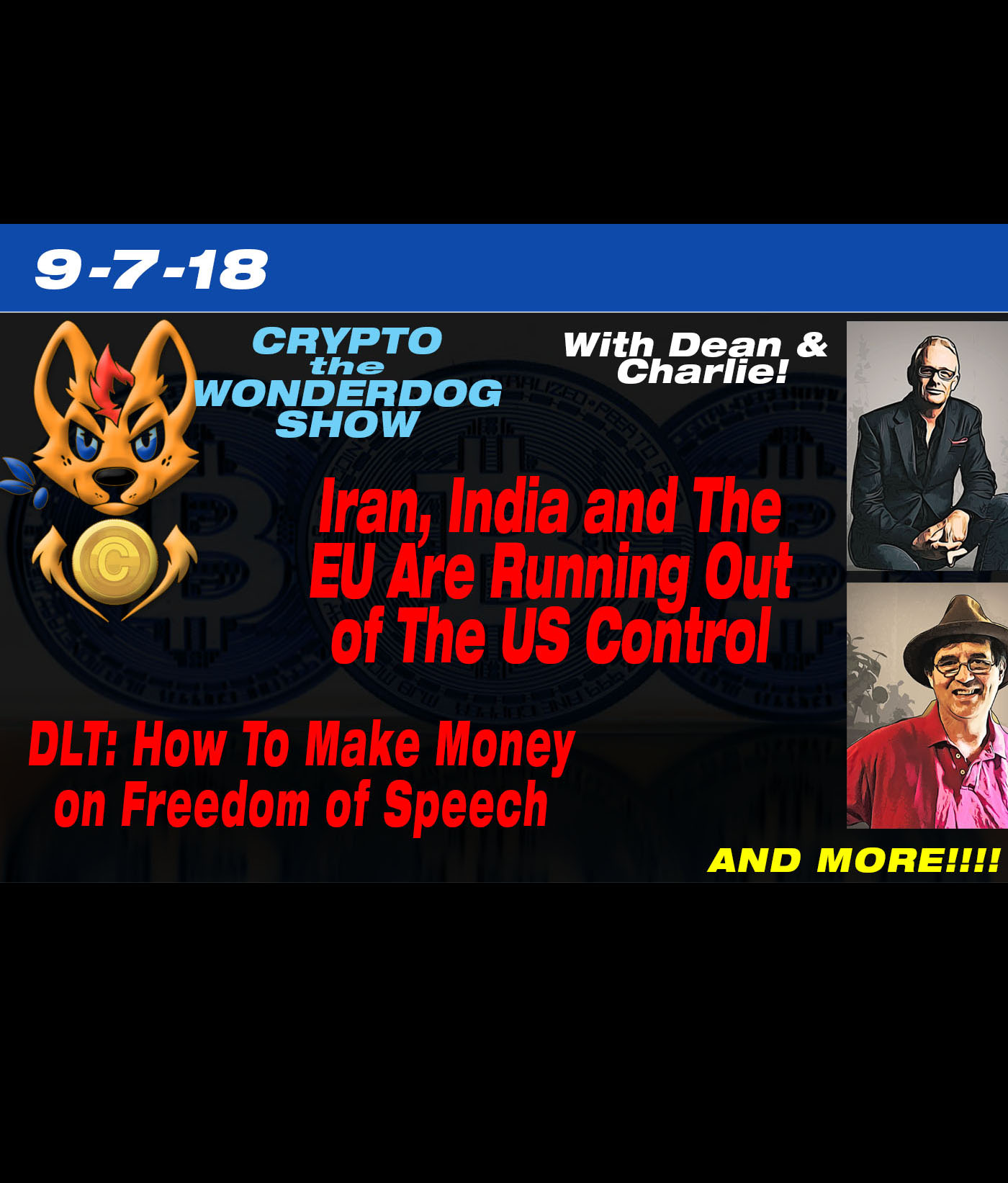 9-7-18 - Dean and Charlie - NEWS on Crypto the WonderDog show - Iran, India and The EU Are Running Out of The US Control - DLT: How To Make Money on Freedom of Speech