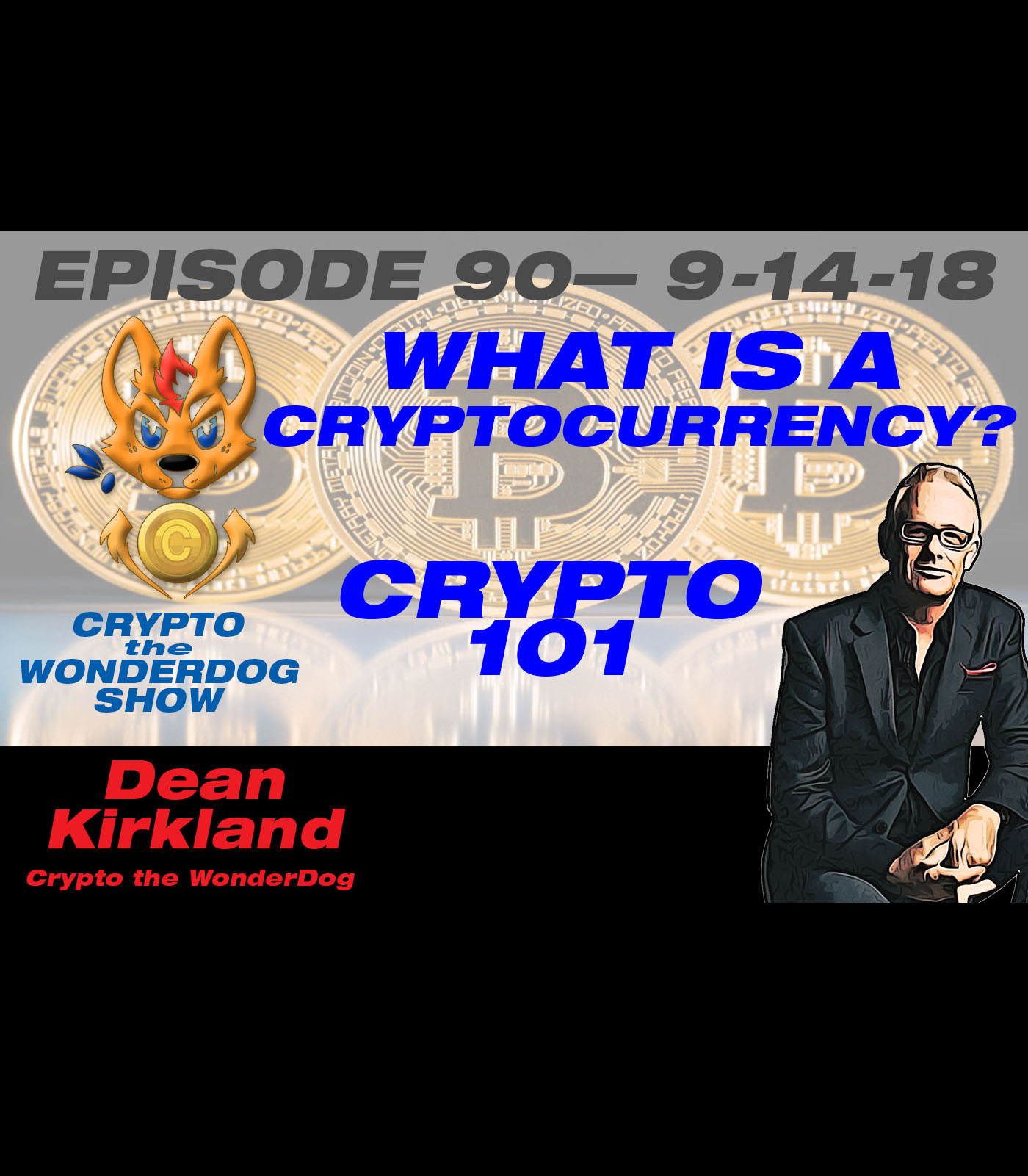 """E90 - What is CRYPTOCURRENCY - Cryptocurrency 101 with Dean Kirkland  We are constantly asked """"What is a Cryptocurrency"""" Dean from Crypto the WonderDog responds!"""