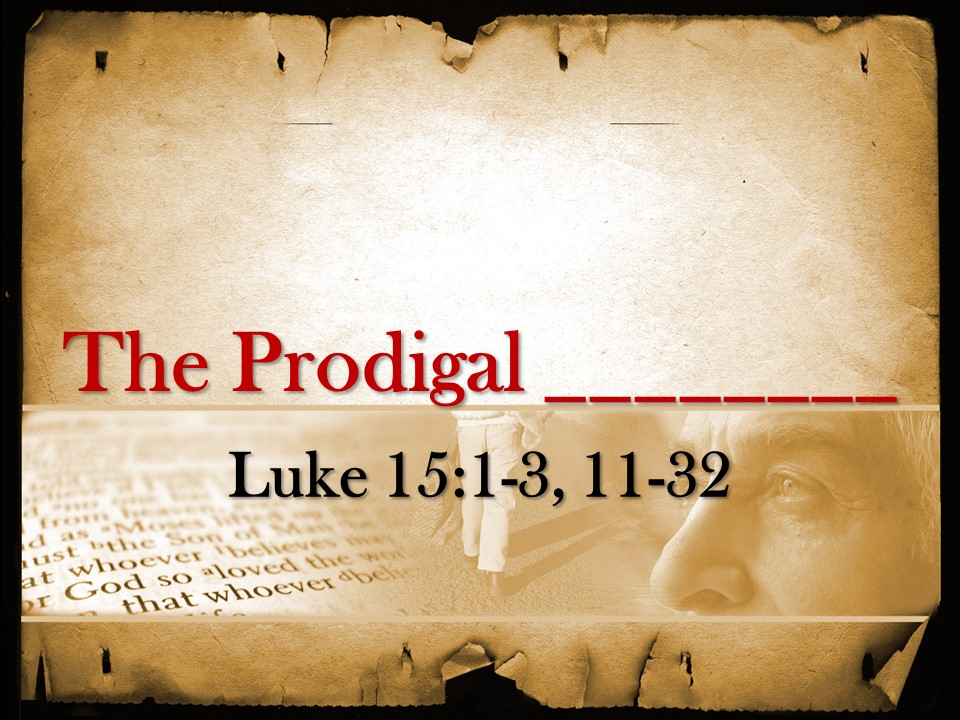 "Sermon from March 31, 2019.  Based on Luke 15:11-32  Sermon title:  ""The Prodigal ________"""