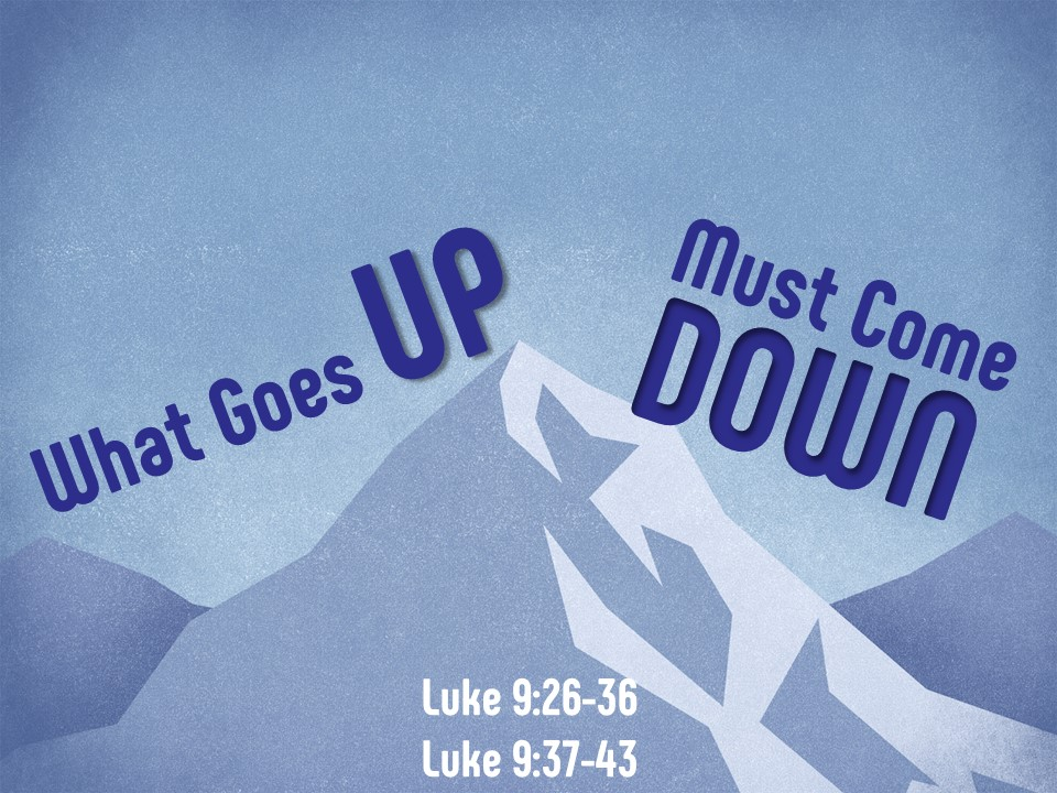 "Sermon from March 3, 2019  Based on Luke 9:28-43 (The Transfiguration)  ""What Goes Up Must Come Down"""