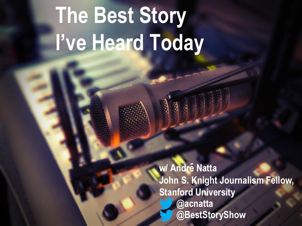 The Best Story I've Heard Today with John S. Knight Journalism Fellow, André Natta