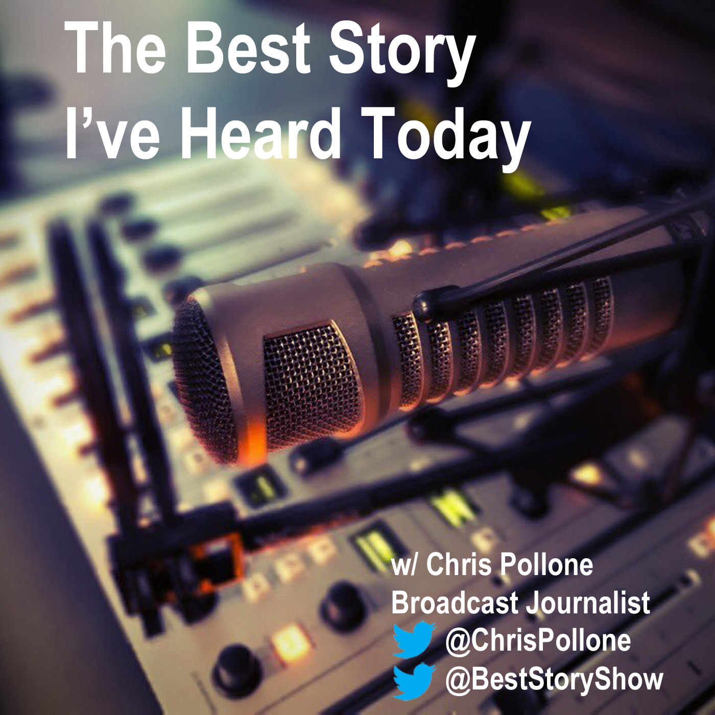 The Best Story I've Heard Today with broadcast journalist Chris Pollone