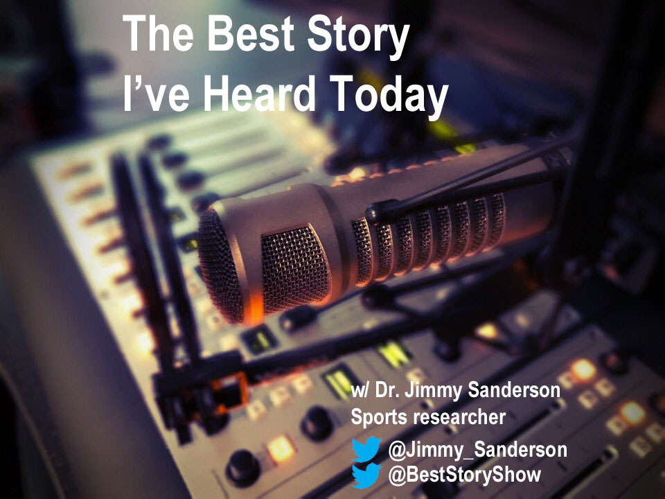 The Best Story I've Heard Today, with sports researcher Jimmy Sanderson