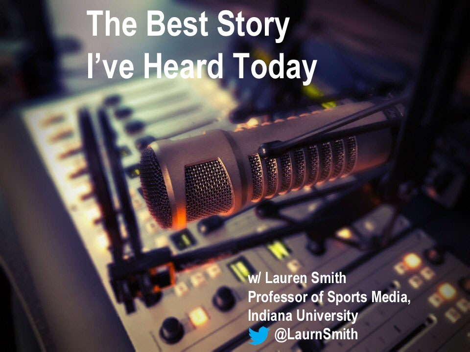 The Best Story I've Heard Today with sports media scholar Dr. Lauren Smith