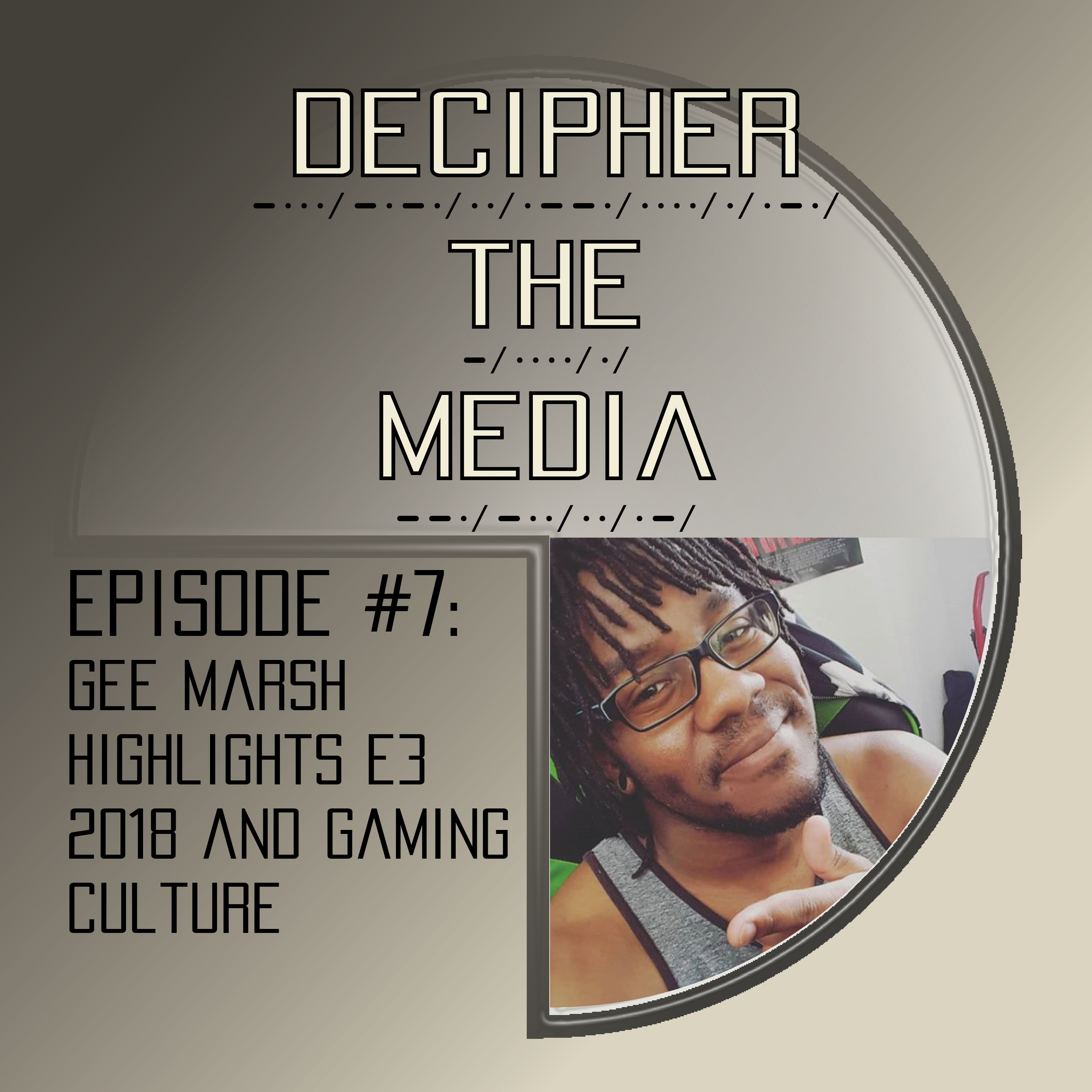 Decipher the Media #7: Gee Marsh highlights E3 2018 and gaming culture