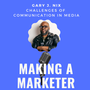 Challenges of Communication in Media with Gary J. Nix