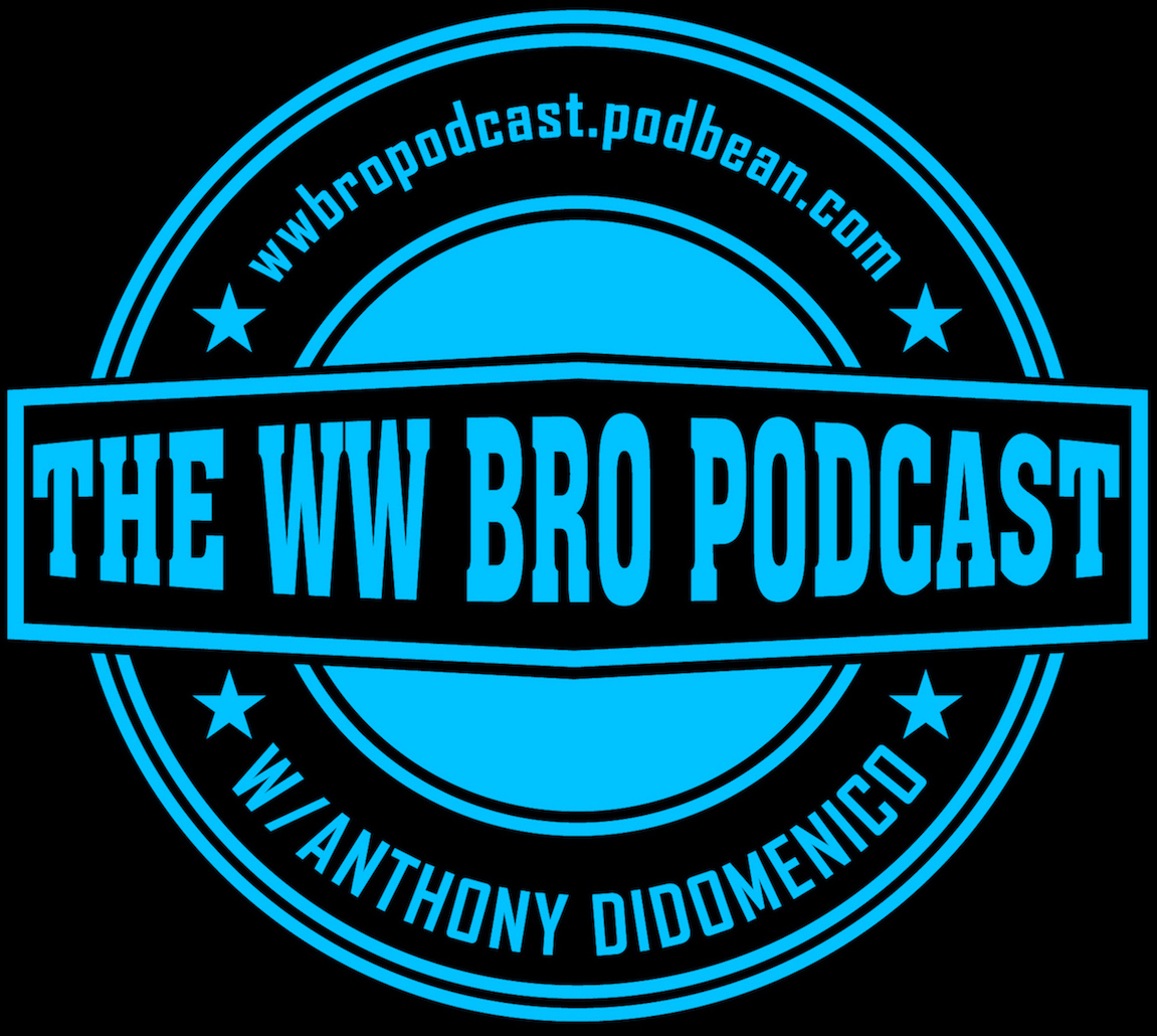 The WW Bro Podcast w/ Anthony DiDomenico: Episode 63