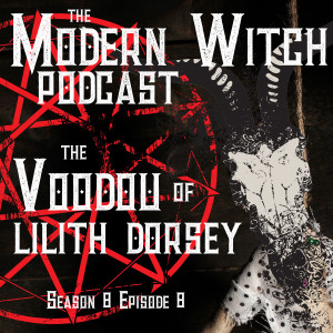 S8E8: The Voodou of Lilith Dorsey