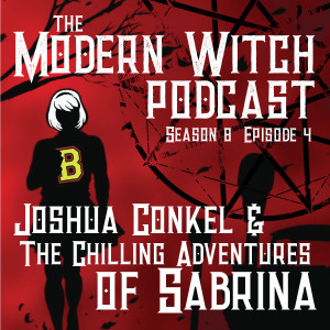S8E4: Joshua Conkel & The Chilling Adventures of Sabrina