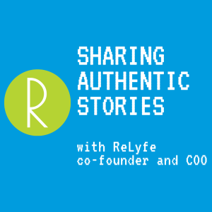 Episode 20: Sharing Authentic Stories w/ Relyfe