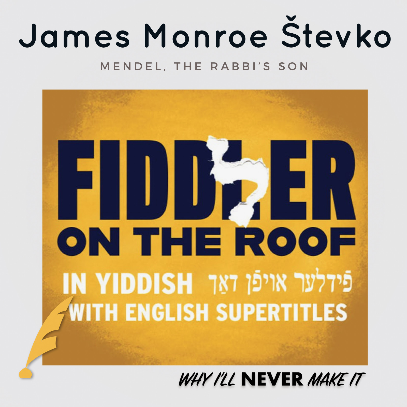 FIDDLER ON THE ROOF (IN YIDDISH) with James Monroe Stevko