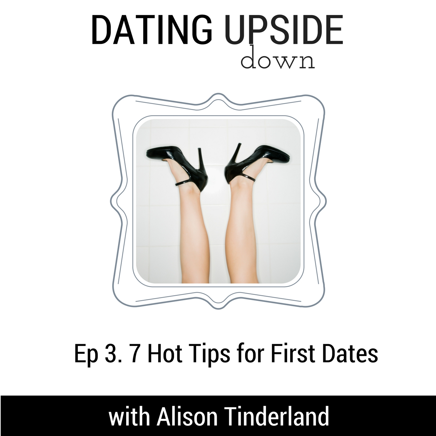 S1E3. 7 Hot Tips for First Dates