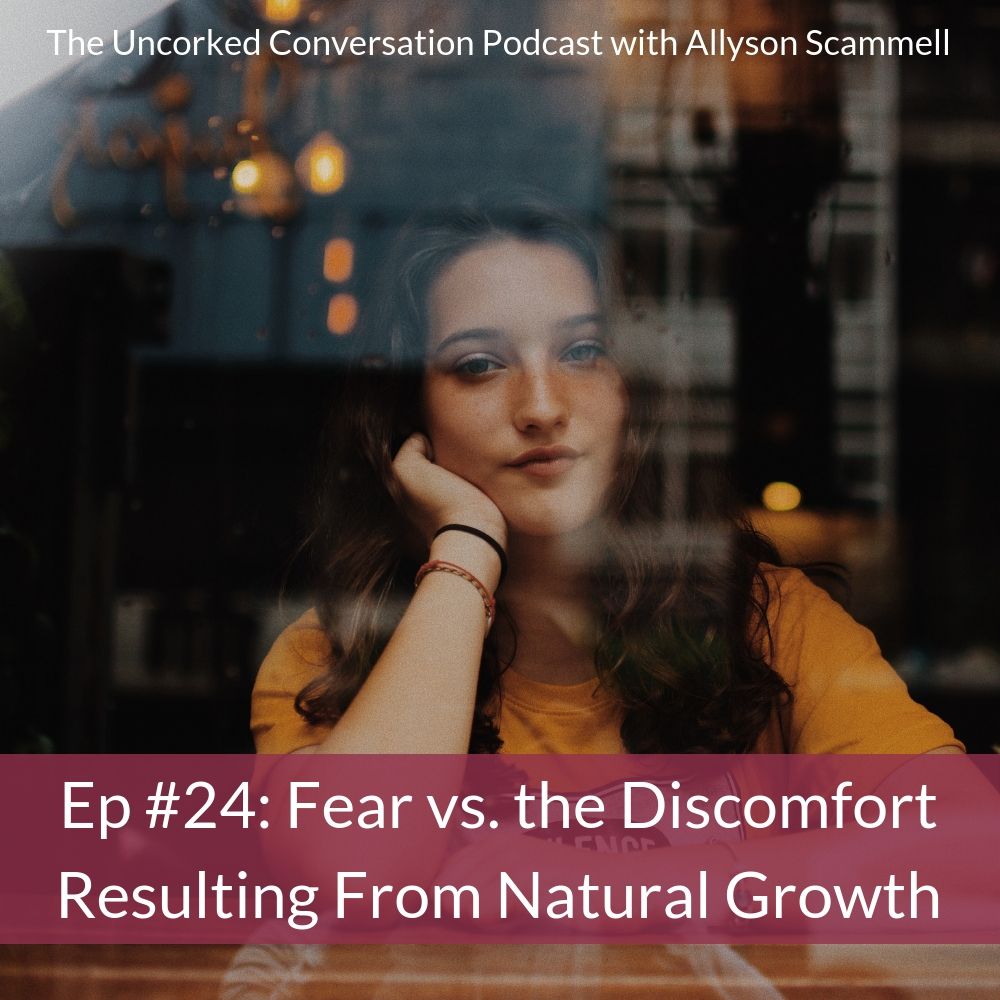 Ep #24: Fear vs. the Discomfort Resulting from Natural Growth