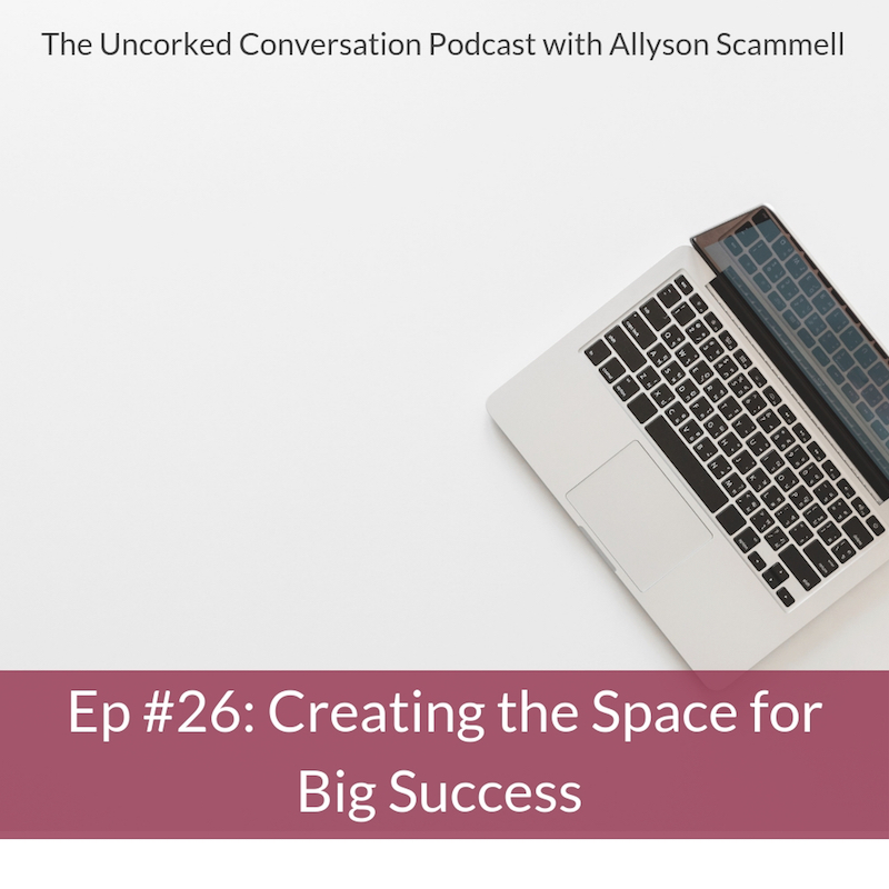 Ep #26: Creating the Space for Big Success