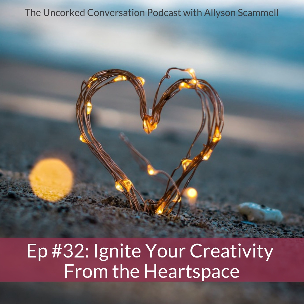 Ep #32: Igniting Your Creativity Through the Heartspace