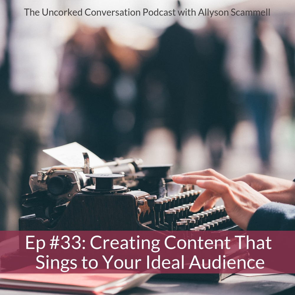 Ep #33: Creating Content That Sings to Your Ideal Audience