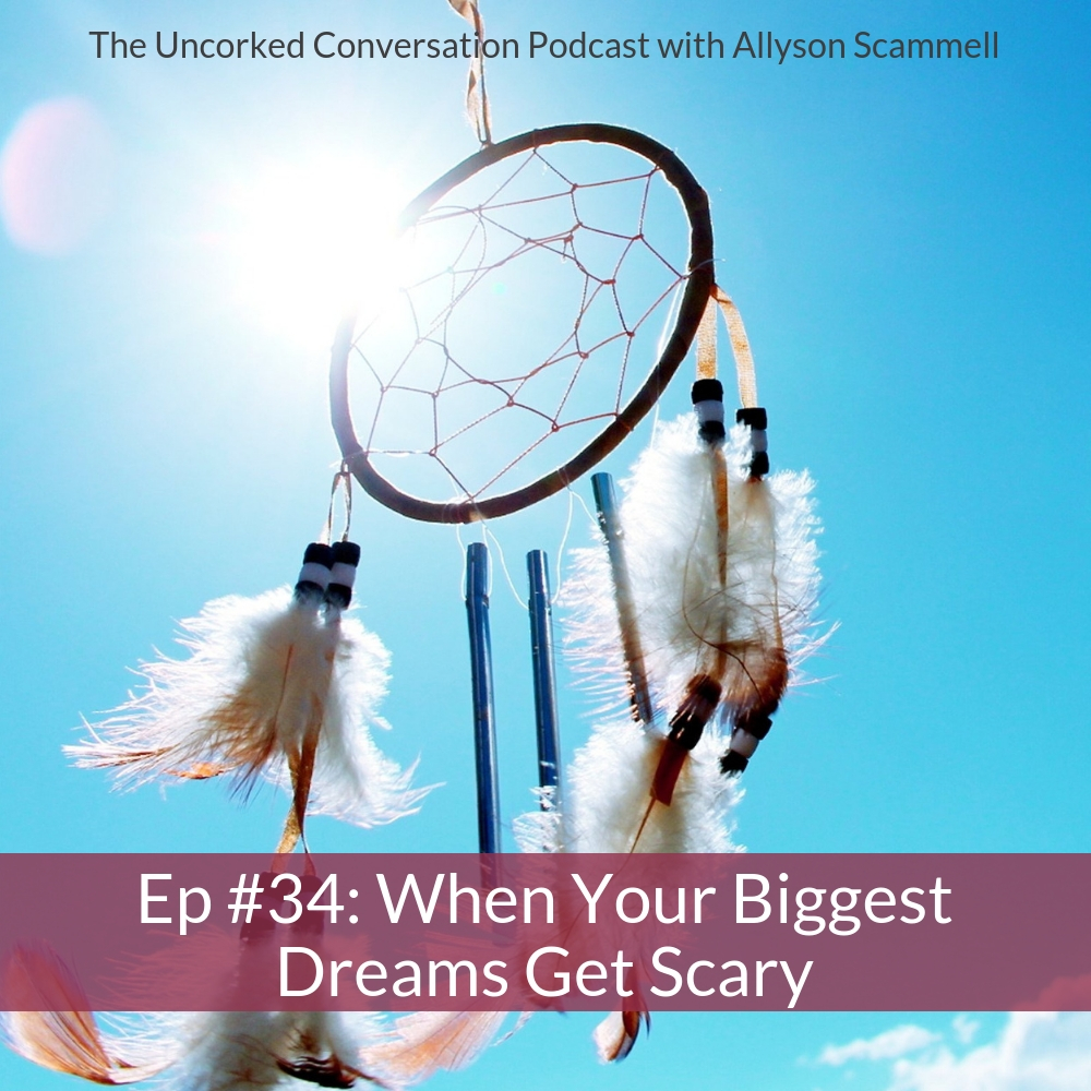 Ep #34: When Your Biggest Dreams Get Scary