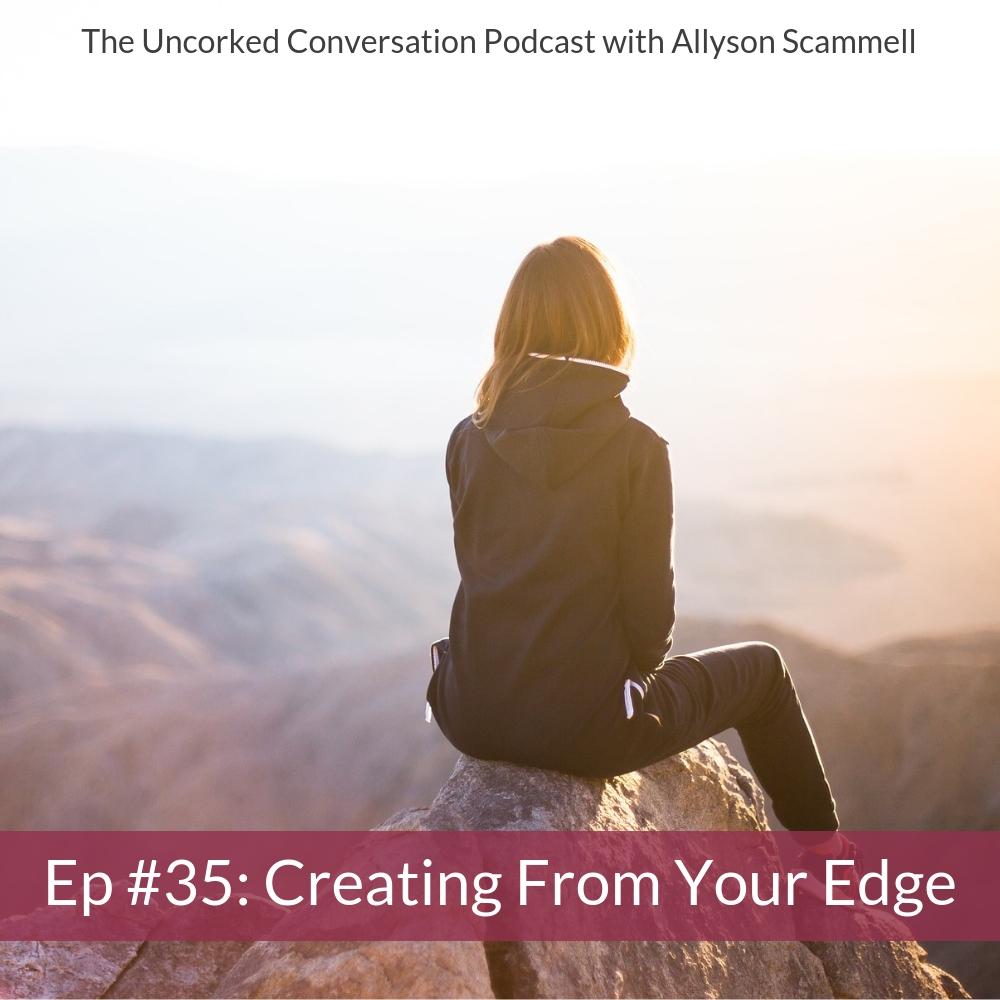 Ep #35: Creating From Your Edge