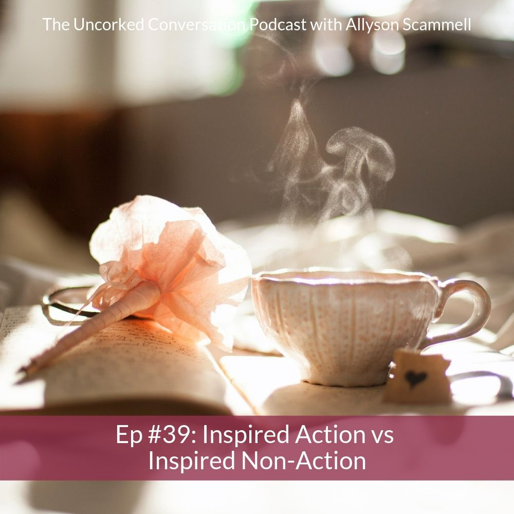 #39: Inspired Action vs Inspired Non-Action