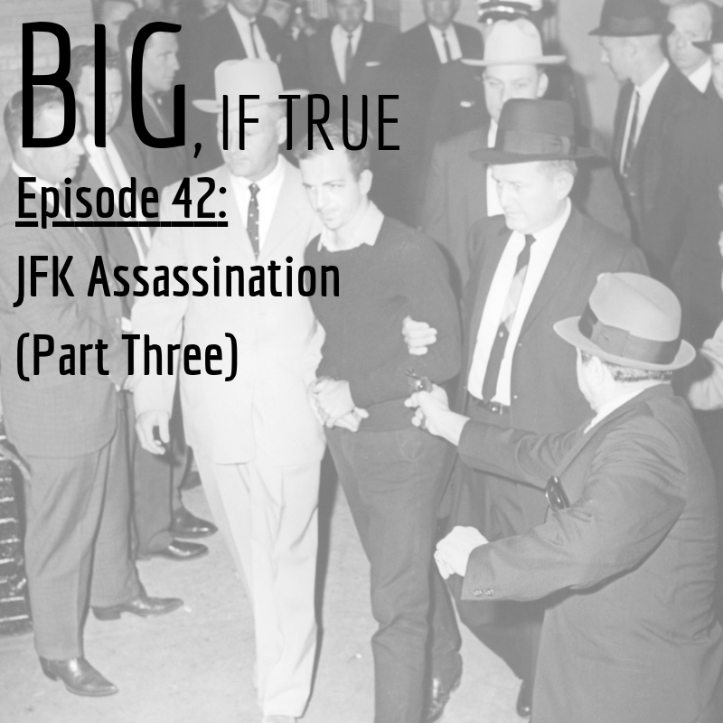E42: JFK Assassination (Part Three)