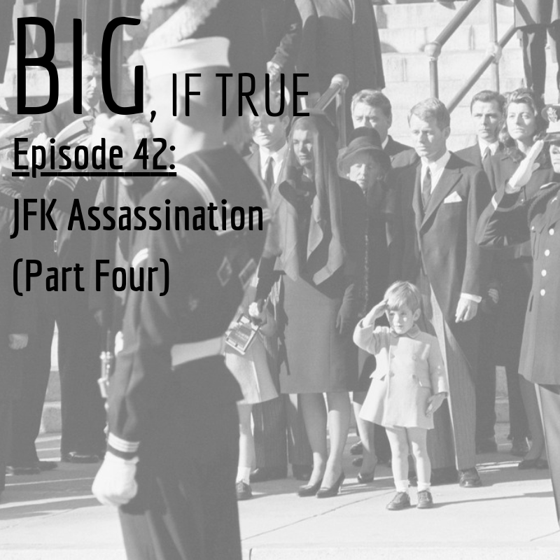 E42: JFK Assassination (Part Four)