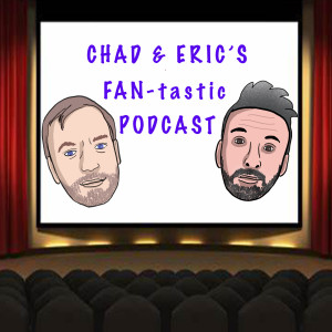 Chad & Eric's FAN-tastic Podcast 12:Can Theaters Survive Covid