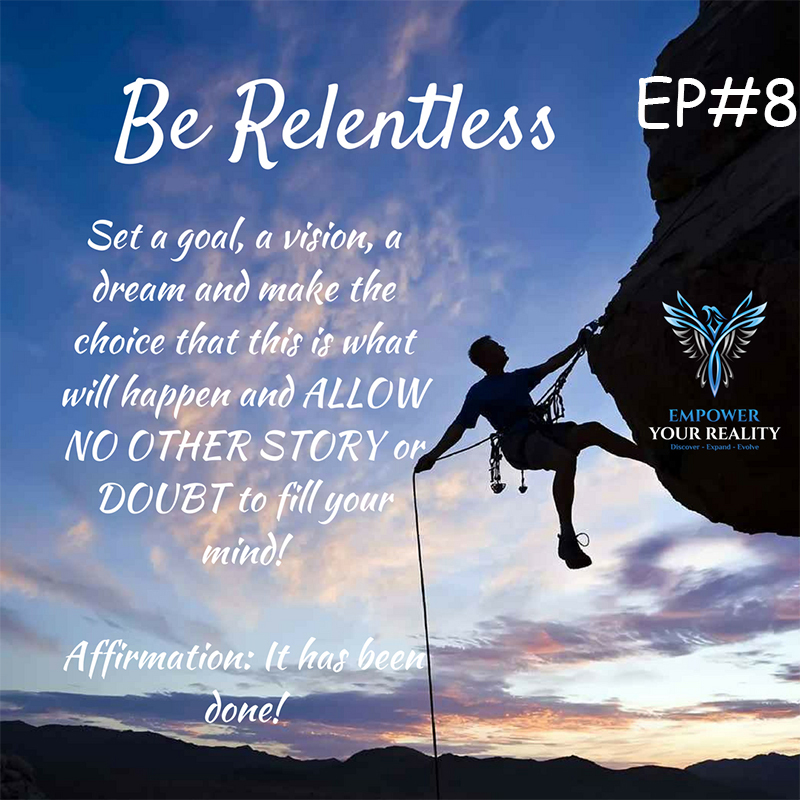 EP#8 - Why Do You Need to Be Relentless?