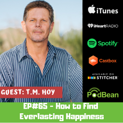 EP#65 - How to Find Everlasting Happiness