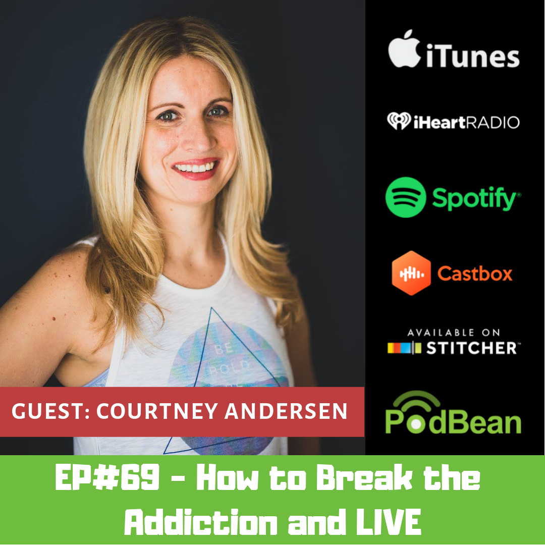 EP#69 - How to Break Addiction and LIVE!